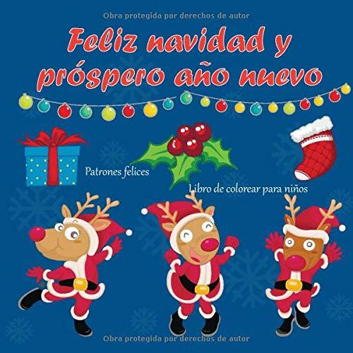 Feliz navidad y próspero año nuevo - Libro de colorear para niños - Patrones felices (Buenos libros de navidad)