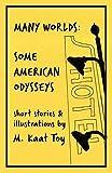 Many Worlds: Some American Odysseys
