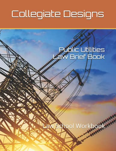Compare Textbook Prices for Public Utilities Law Brief Book: Law School Workbook  ISBN 9798543133132 by Designs, Collegiate