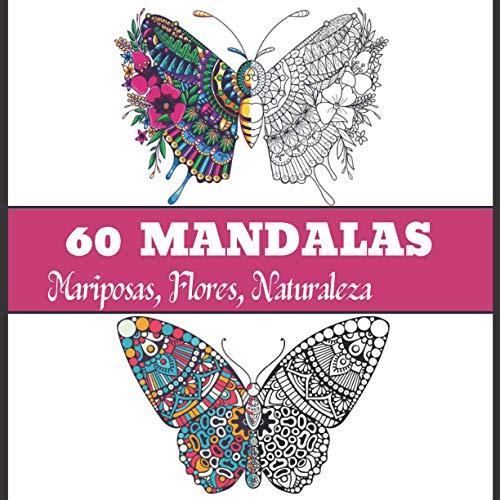 60 MANDALAS Mariposas, Flores, Naturaleza: Libro de colorear antiestrés para adultos, 60 mandalas para colorear un gran momento de relajación y placer Formato cuadrado grande