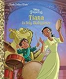 Tiana Is My Babysitter (Disney Princess) (Little Golden Book)