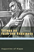Trilogy on Faith and Happiness (Augustine (New City Press)) (Augustine Series)
