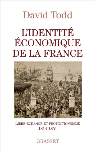 L'identité économique de la France : Libre-échange et protectionnisme 1814-1851