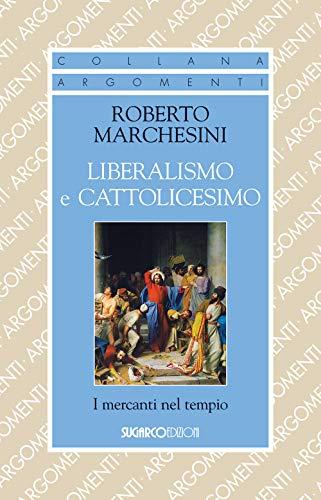 Liberalismo e cattolicesimo. I mercanti nel tempio