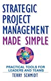 Schmidt, T: Strategic Project Management Made Simple: Practical Tools for Leaders and Teams