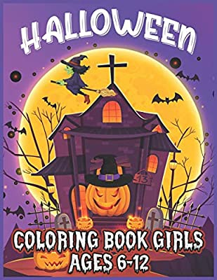 Halloween Coloring Book Girls Ages 6-12: Happy Halloween Coloring Book for Kids: Spooky Coloring Book for Kids Ages 8-12 Scary Halloween Monsters Gift for Boys and Girls Hours of Fun Guaranteed!