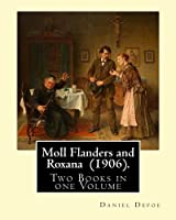 Moll Flanders and Roxana (1906). By: Daniel Defoe: Two Books in one Volume