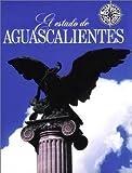 El estado de Aguascalientes (No viaje sin su guia)