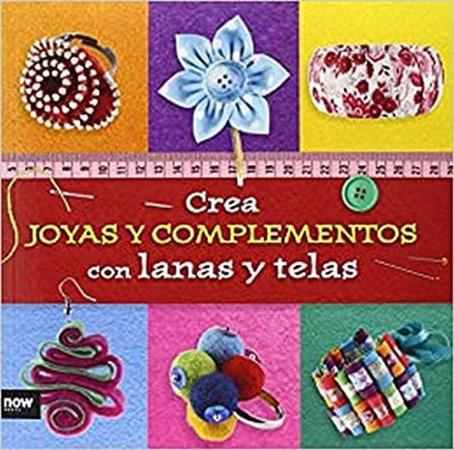Crea Joyas Y Complementos Con Lanas Y Telas (MANUALIDADES)