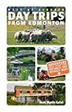 Day Trips from Edmonton: Revised and Updated (Best of Alberta)