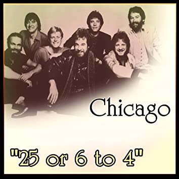 """Chicago - """"25 or 6 to 4"""""""