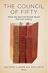 The Council of Fifty: What the Records Reveal About Mormon History Kindle Edition