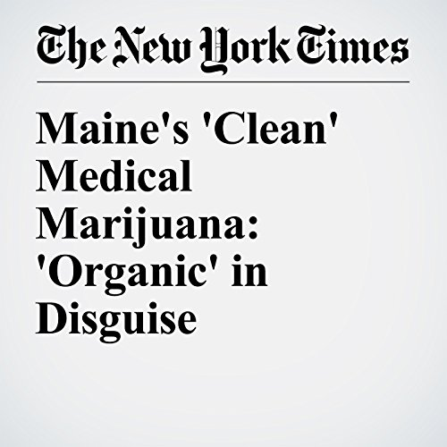 Maine's 'Clean' Medical Marijuana: 'Organic' in Disguise audiobook cover art