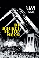 By Rocket to the Moon: The Story of Hans Hardt's Miraculous Flight (Apogee Science Fiction)