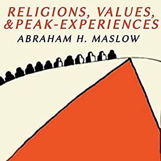Religions, Values, and Peak-Experiences                   By:                                                                                                                                 Abraham H. Maslow                               Narrated by:                                                                                                                                 John Riddle                      Length: 2 hrs     6 ratings     Overall 4.8
