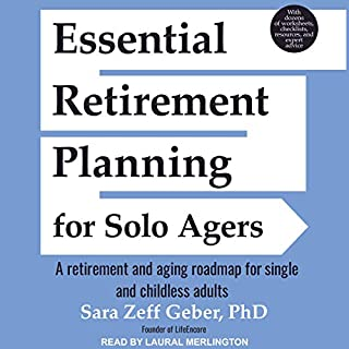 Essential Retirement Planning for Solo Agers     A Retirement and Aging Roadmap for Single and Childless Adults              By:                                                                                                                                 Sara Zeff Geber PhD                               Narrated by:                                                                                                                                 Laural Merlington                      Length: 8 hrs and 2 mins     Not rated yet     Overall 0.0