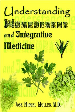 Compare Textbook Prices for Understanding Homeopathy and Integrative Medicine  ISBN 9780759697195 by Mullen, M.D. Jose Miguel