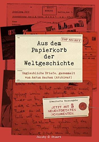 Aus dem Papierkorb der Weltgeschichte: Unglaubliche Briefe gesammelt von Aaron Aachen (Archivar)