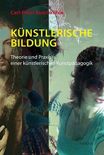 Künstlerische Bildung: Theorie und Praxis einer künstlerischen Kunstpädagogik (Kunst und Bildung, Band 14)