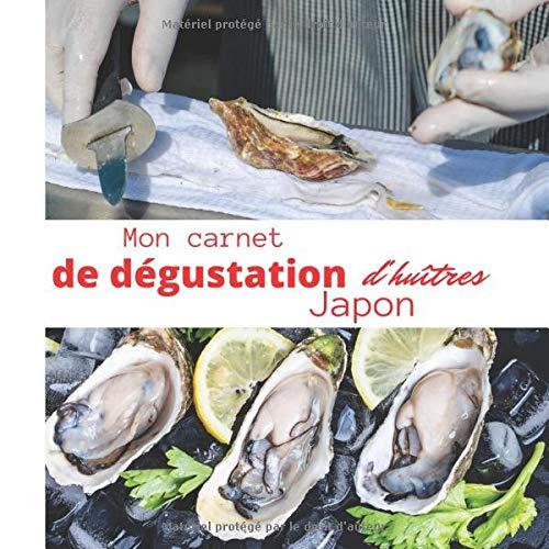 Mon carnet de dégustation d'Huîtres JAPON: Idée cadeau pour les amateurs d'huîtres/ carnet de notes à remplir de vos dégustations/ grand format/ ... un professionnel / intérieur noir et blanc.