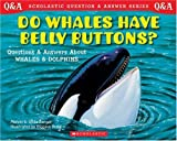 Do Whales Have Belly Buttons?: Questions and Answers About Whales and Dolphins (Scholastic Question and Answer Series)