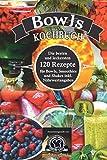 Bowls Kochbuch: die besten und leckersten 120 Rezepte für Bowls, Smoothies und Shakes inkl. Nährwertangaben