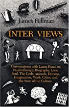 By James Hillman Inter Views: Conversations With Laura Pozzo on Psychotherapy, Biography, Love, Soul, Dreams, Work, I [Paperback]