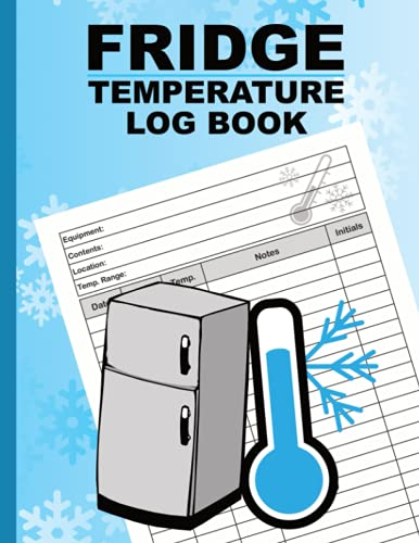 Fridge Temperature Log Book: Fridge and Freezer Temperature Log Sheets for Kitchens, Restaurants, School, Business, Catering and Home