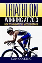 Triathlon: Winning at 70.3: How To Dominate The Middle Distance best Triathlon Books