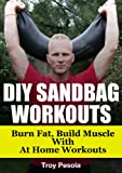 DIY Sandbag Workouts - Eliminate body fat fast with spare tire elmination workouts (English Edition)