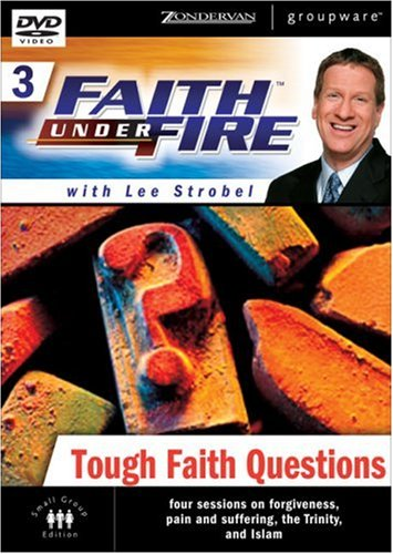 Faith Under Fire 3: Tough Faith Questions: Four Sessions on Forgiveness, Suffering, the Trinity, and Islam
