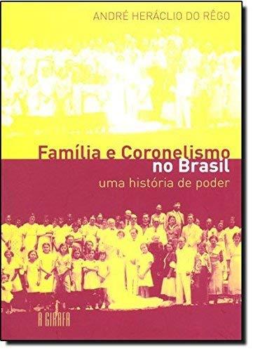 Família e coronelismo no Brasil: Uma história de poder