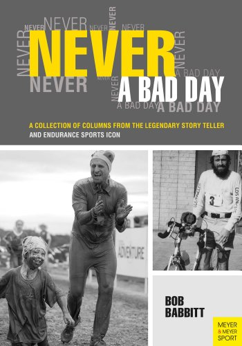 Never a bad day: A collection of columns from the legendary story teller and endurance sports icon (English Edition)