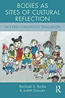 Bodies as Sites of Cultural Reflection in Early Childhood Education (Changing Images of Early Childhood)