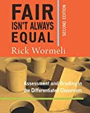 Fair Isn't Always Equal, 2nd edition: Assessment & Grading in the Differentiated Classroom