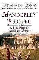 Manderley Forever: A Biography of Daphne Du Maurier