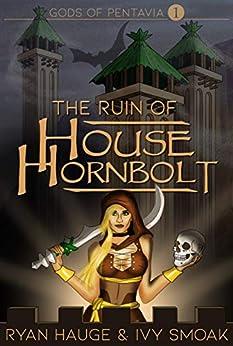 The Ruin of House Hornbolt (Gods of Pentavia Book 1) by [Ryan Hauge, Ivy Smoak]