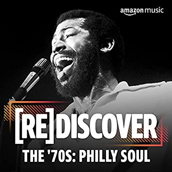 REDISCOVER The '70s: Philly Soul