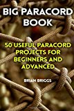 Big Paracord Book: 50 Useful Paracord Projects For Beginners And Advanced