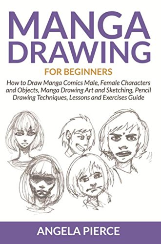 Manga Drawing For Beginners: How to Draw Manga Comics Male, Female Characters and Objects, Manga Drawing Art and Sketching, Pencil Drawing Techniques, Lessons and Exercises Guide (English Edition)