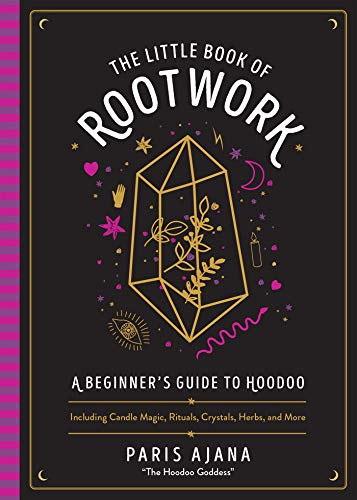 The Little Book of Rootwork: A Beginner's Guide to Hoodoo - Including Candle Magic, Rituals, Crystals, Herbs, and More
