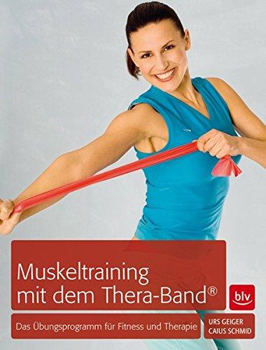 Muskeltraining mit dem Thera-Band®: Das Übungsprogramm für Fitness und Therapie