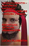 LUCACI FLORENTIN – PERFUME OF HAPPINESS - PARFUM DE FERICIRE – ENGLISH VERSION POETRY AND ARTWORK GRANDMASTER (English Edition)