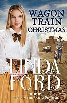 Wagon Train Christmas  Christian historical romance  Love on the Santa Fe Trail Book 4