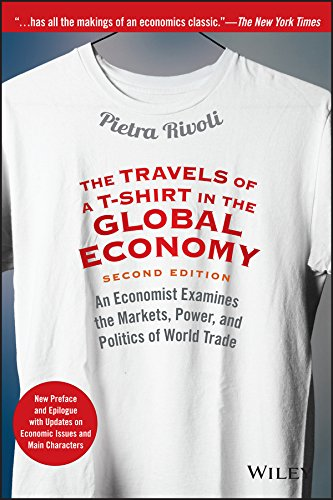 The Travels of A T-Shirt in the Global Economy: An Economist Examines the Markets, Power, and Politics of World Trade. New Preface and Epilogue with ... on Economic Issues and Main Characters