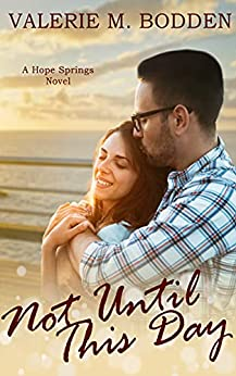 Not Until This Day: A Christian Romance (Hope Springs Book 6) by [Valerie M. Bodden]