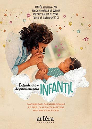 Entendendo o Desenvolvimento Infantil: Contribuições das Neurociências e o Papel das Relações Afetivas Para Pais e Educadores