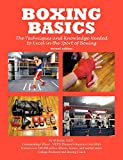 Boxing Basics: The Techniques and Knowledge Needed to Excel in the Sport of Boxing