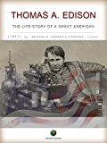 THOMAS A. EDISON - The Life-Story of a Great American (Inventions)