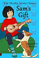 Sam's Gift: A Coming of Age Book for Girls 10 to 13 (The Morley Stories)